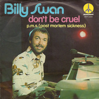 Billy Swan - Don't Be Cruel / P.M.S. (Post Mortem Sickness)
