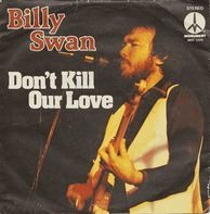 Billy Swan - Don't Kill Our Love