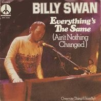 Billy Swan - Everything's The Same (Ain't Nothing Changed) / Overnight Thing (Usually)