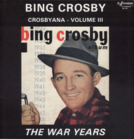 Bing Crosby - Crosbyana - Volume III: The War Years