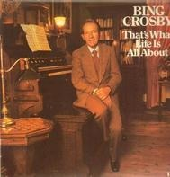 Bing Crosby - That's What Life Is All About