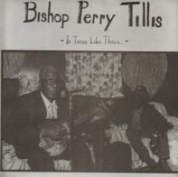 Bishop Perry Tillis - In Times Like These
