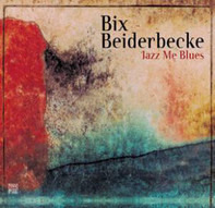 Bix Beiderbecke And His Orchestra - JAZZ ME BLUES