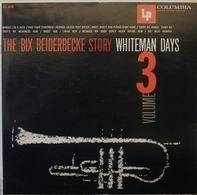 Bix Beiderbecke - The Bix Beiderbecke Story / Volume 3 - Whiteman Days