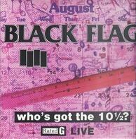 BLACK FLAG - Who's Got The 10 1/2 ?