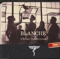 Blanche - If We Can't Trust The Doctors...