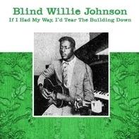 Blind Willie Johnson - If I Had My Way,I'd Tear The Build