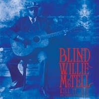 BLIND WILLIE MCTELL - KILL IT KID: THE..