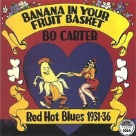 Bo Carter - Banana In Your Fruit Basket: Red Hot Blues, 1931-1936