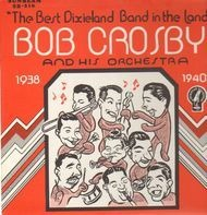 Bob Crosby and his Orchestra - Broadcast Performances 1938-40 - The Best Dixieland Band In The Land