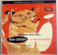 Bob Crosby And His Orchestra - The Bob Cats Ball