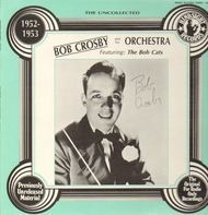 Bob Crosby and his Orchestra - The Uncollected - 1952-1953