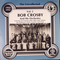 Bob Crosby and his Orchestra - The Uncollected, Vol. 2 - 1952-1953