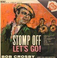 Bob Crosby - Stomp Off, Let's Go!