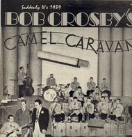 Bob Crosby's Camel Caravan - Suddenly It's 1939