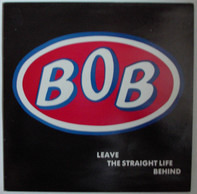 Bob - Leave The Straight Life Behind