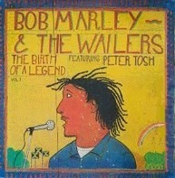 Bob Marley & The Wailers Featuring Peter Tosh - The Birth Of A Legend