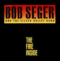 Bob Seger And The Silver Bullet Band - The Fire Inside
