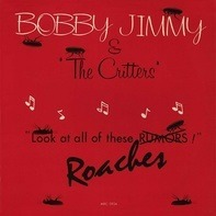 Bobby Jimmy And The Critters - Roaches