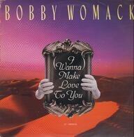 Bobby Womack - I Wanna Make Love to You