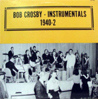 Bob Crosby Orchestra - Bob Crosby - Instrumentals 1940-2