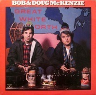 Bob & Doug McKenzie - Great White North