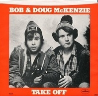 Bob & Doug McKenzie - Take Off
