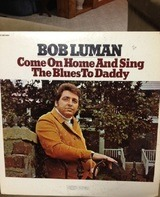 Bob Luman - Come On Home And Sing The Blues To Daddy