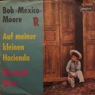 Bob Moore And His Orchestra - Auf Meiner Kleinen Hacienda / Mexicali Rose