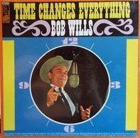 Bob Wills - Time Changes Everything