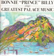 Bonnie Prince Billie - Sings Greatest Palace Music