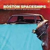 Boston Spaceships - The Greatest Hits Of Boston Spacesh