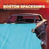 Boston Spaceships - The Greatest Hits Of Boston Spacesh