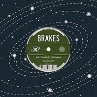 Brakes - Don't Take Me To Space (Man)