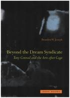 Branden W. Joseph - Beyond the Dream Syndicate: Tony Conrad and the Arts After Cage