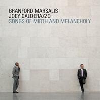 Branford Marsalis , Joey Calderazzo - Songs Of Mirth And Melancholy