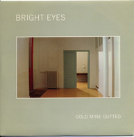 Bright Eyes - Gold Mine Gutted