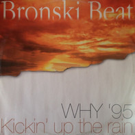 Bronski Beat - Why '95 / Kickin' Up The Rain