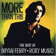 Bryan Ferry & Roxy Music - More Than This - The Best Of