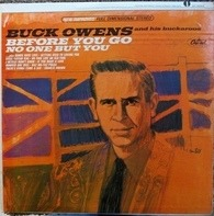 Buck Owens And His Buckaroos - Before You Go / No One But You