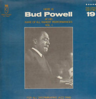 Bud Powell - Here Is Bud Powell At His Rare Of All Rarest Performances Vol. 1