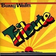 Bunny Wailer - Tribute