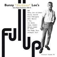 Bunny 'Striker' Lee presents - Full Up - Early Reggae Productions 1968-