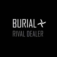 Burial - Rival Dealer / Hiders / Come Down To Us