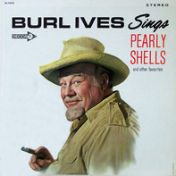 Burl Ives - Burl Ives Sings Pearly Shells And Other Favorites