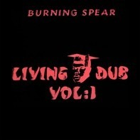 Burning Spear - Living Dub Volume 1