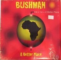 Bushman - A Better Place