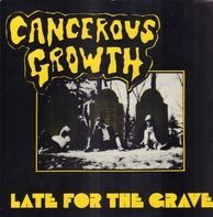 Cancerous Growth - Late for the Grave