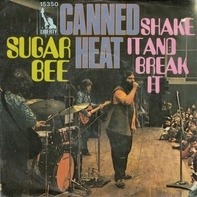 Canned Heat - Sugar Bee / Shake It And Break It