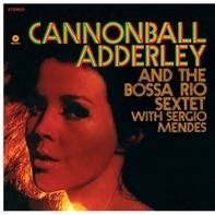 CANNONBALL ADDERLEY - AND THE BOSSA RIO SEXTET